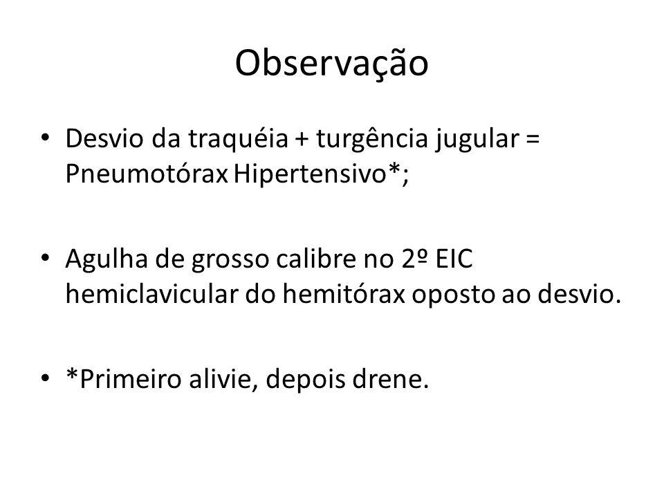 Observação Desvio da traquéia + turgência jugular = Pneumotórax Hipertensivo*; Agulha de grosso calibre no 2º EIC hemiclavicular do hemitórax oposto a