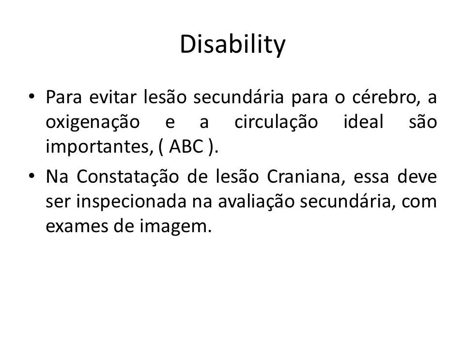 Disability Para evitar lesão secundária para o cérebro, a oxigenação e a circulação ideal são importantes, ( ABC ). Na Constatação de lesão Craniana,