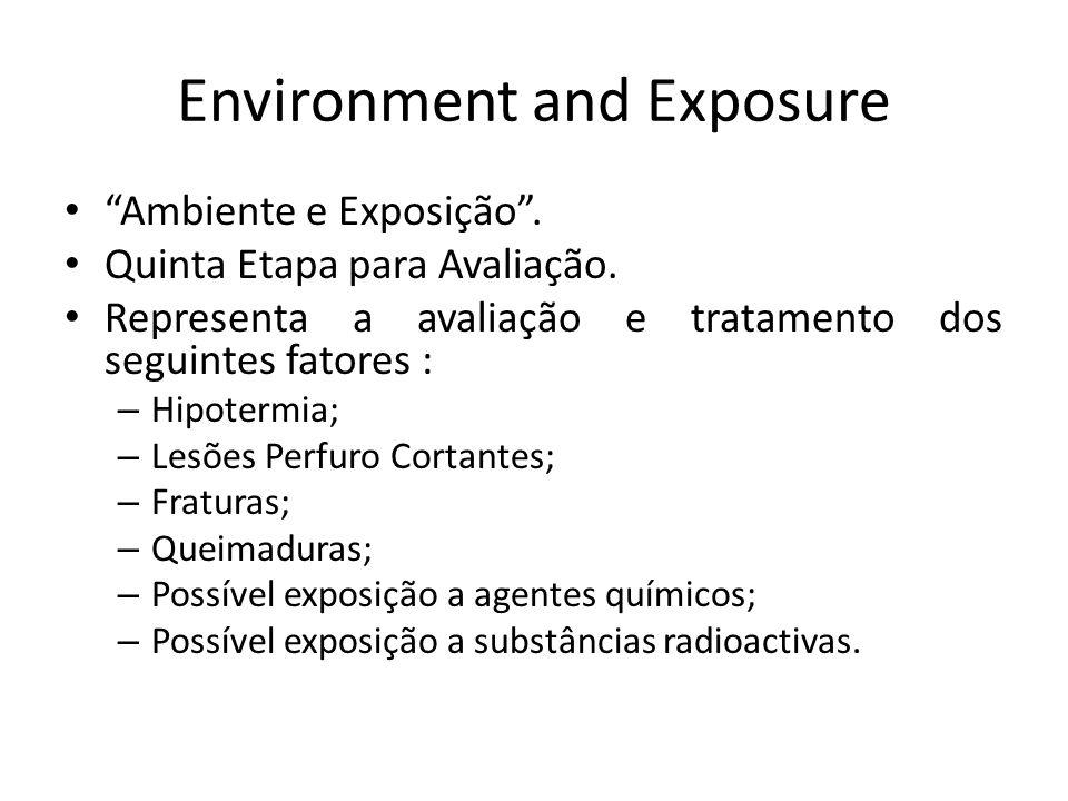Environment and Exposure Ambiente e Exposição. Quinta Etapa para Avaliação. Representa a avaliação e tratamento dos seguintes fatores : – Hipotermia;