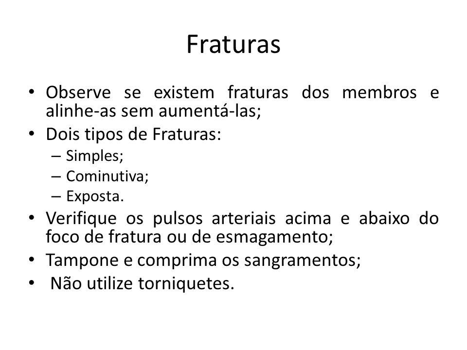 Fraturas Observe se existem fraturas dos membros e alinhe-as sem aumentá-las; Dois tipos de Fraturas: – Simples; – Cominutiva; – Exposta. Verifique os