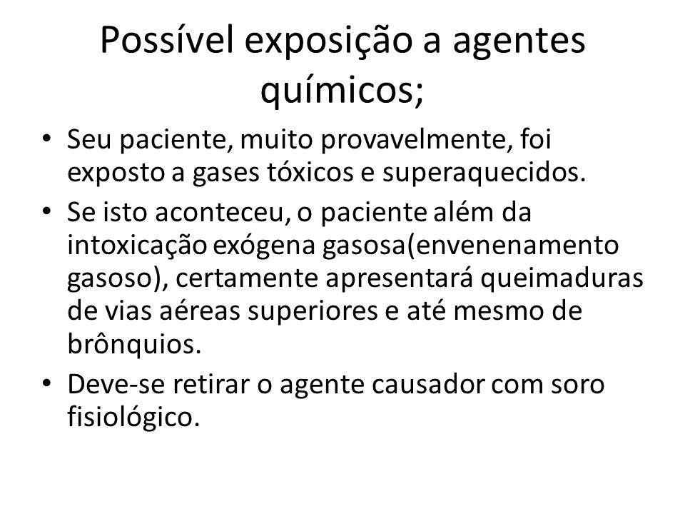 Possível exposição a agentes químicos; Seu paciente, muito provavelmente, foi exposto a gases tóxicos e superaquecidos. Se isto aconteceu, o paciente