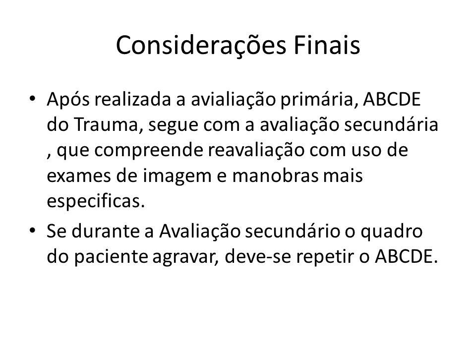 Considerações Finais Após realizada a avialiação primária, ABCDE do Trauma, segue com a avaliação secundária, que compreende reavaliação com uso de ex