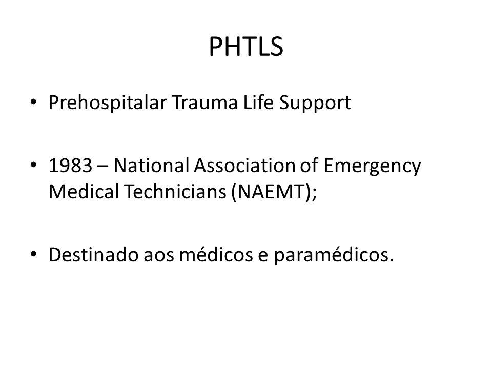 PHTLS Prehospitalar Trauma Life Support 1983 – National Association of Emergency Medical Technicians (NAEMT); Destinado aos médicos e paramédicos.