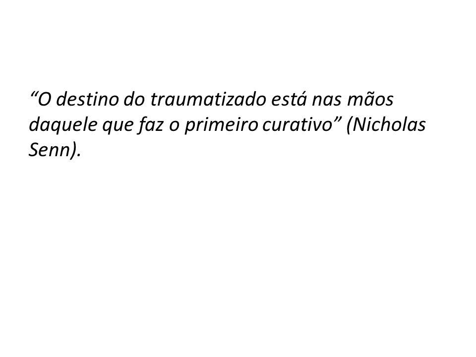 O destino do traumatizado está nas mãos daquele que faz o primeiro curativo (Nicholas Senn).