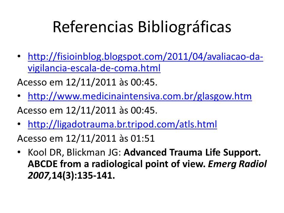 Referencias Bibliográficas http://fisioinblog.blogspot.com/2011/04/avaliacao-da- vigilancia-escala-de-coma.html http://fisioinblog.blogspot.com/2011/0