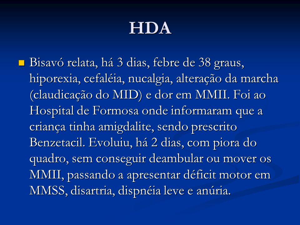 HDA Bisavó relata, há 3 dias, febre de 38 graus, hiporexia, cefaléia, nucalgia, alteração da marcha (claudicação do MID) e dor em MMII.
