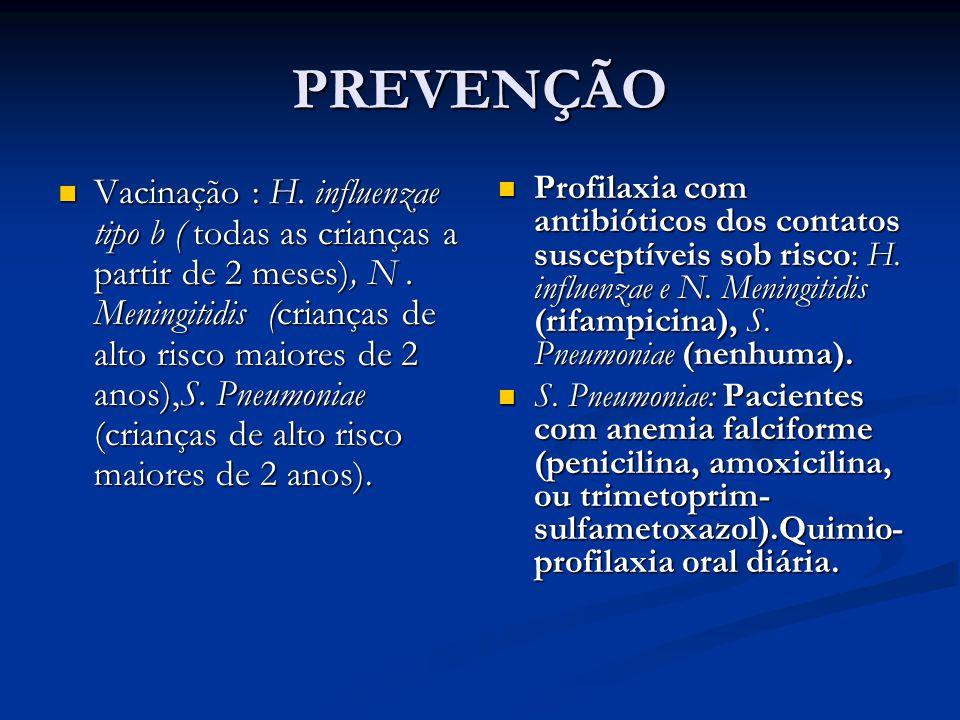 PREVENÇÃO Vacinação : H.influenzae tipo b ( todas as crianças a partir de 2 meses), N.
