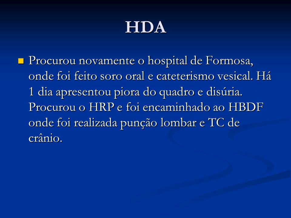 HDA Procurou novamente o hospital de Formosa, onde foi feito soro oral e cateterismo vesical.