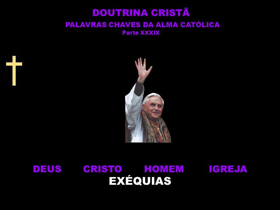DEUS CRISTO HOMEM IGREJA EXÉQUIAS DOUTRINA CRISTÃ PALAVRAS CHAVES DA ALMA CATÓLICA Parte XXXIX