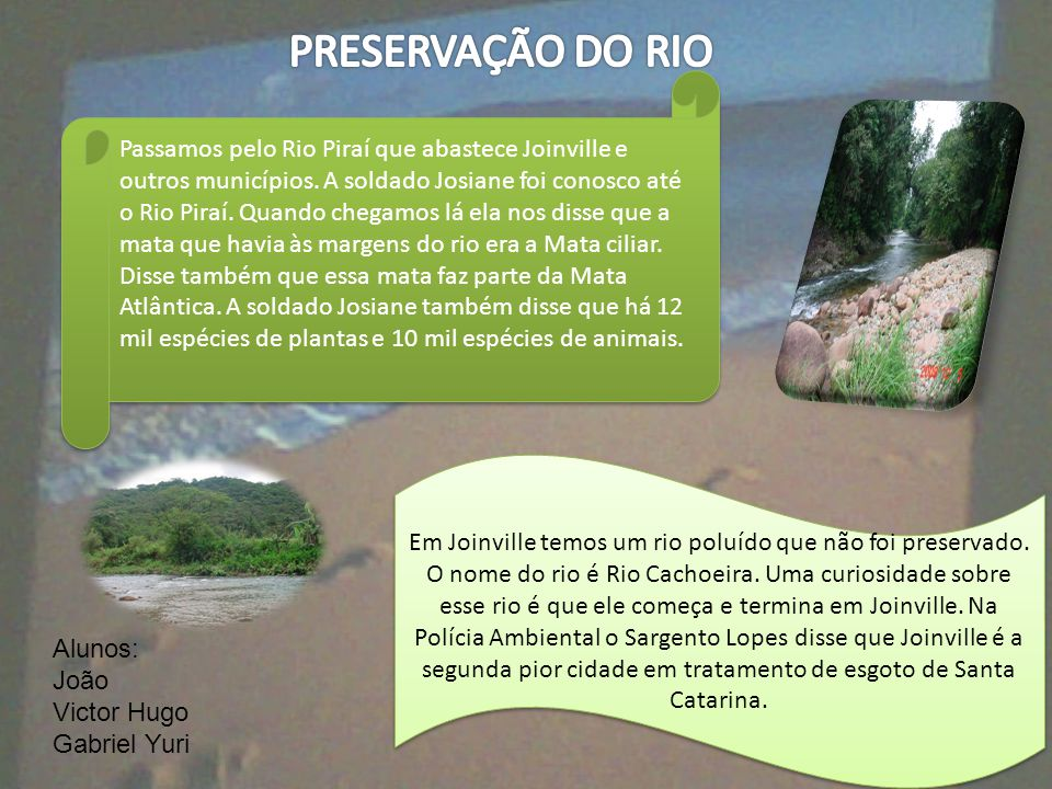 Passamos pelo Rio Piraí que abastece Joinville e outros municípios. A soldado Josiane foi conosco até o Rio Piraí. Quando chegamos lá ela nos disse qu