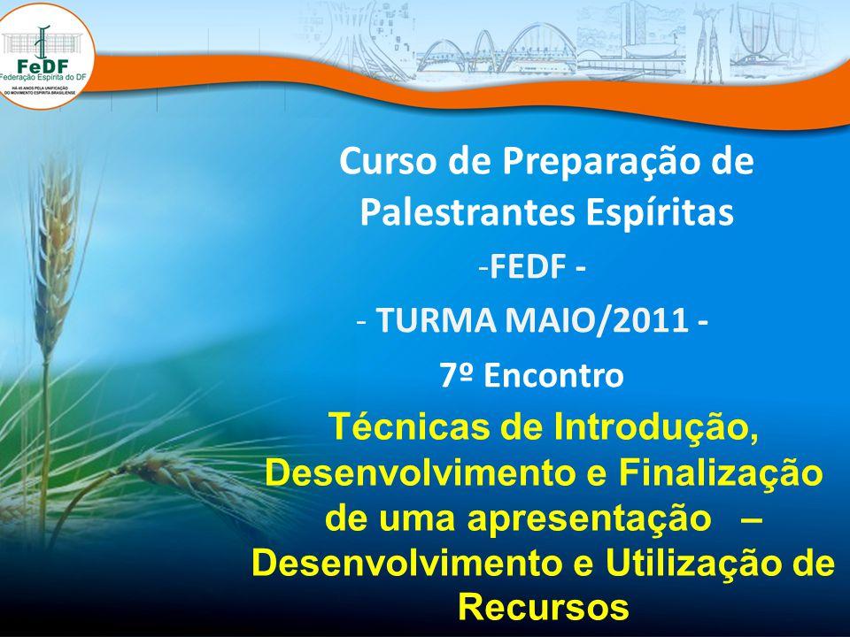 Curso de Preparação de Palestrantes Espíritas -FEDF - - TURMA MAIO/2011 - 7º Encontro Técnicas de Introdução, Desenvolvimento e Finalização de uma apr