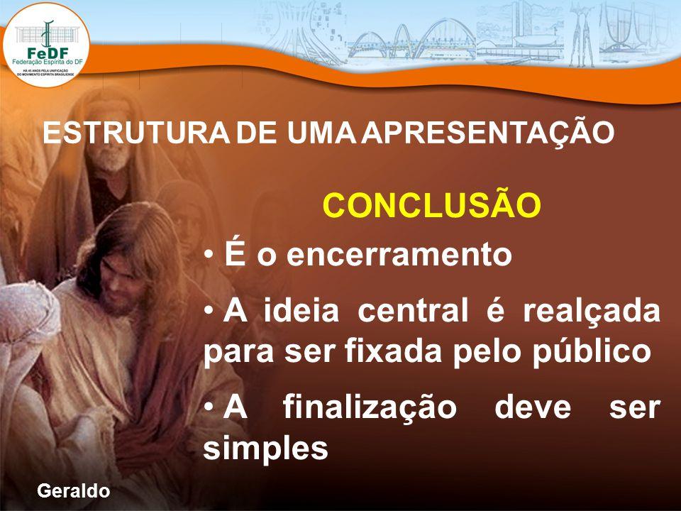 ESTRUTURA DE UMA APRESENTAÇÃO CONCLUSÃO É o encerramento A ideia central é realçada para ser fixada pelo público A finalização deve ser simples Gerald