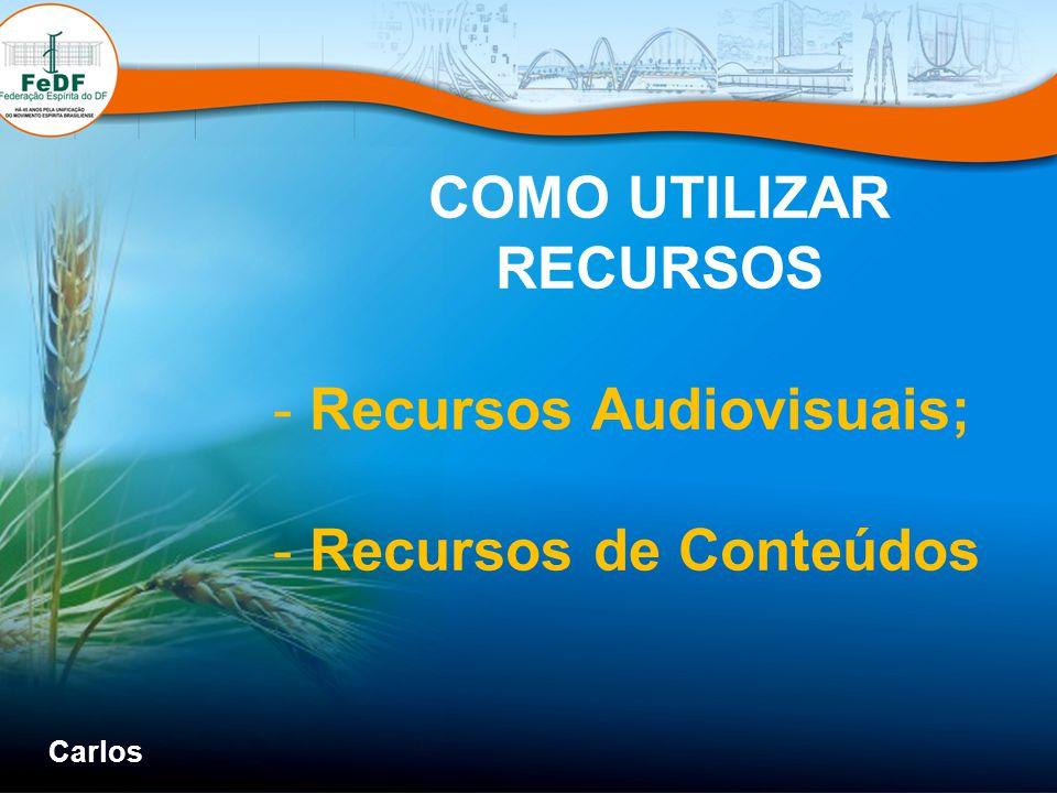 COMO UTILIZAR RECURSOS - Recursos Audiovisuais; - Recursos de Conteúdos Carlos