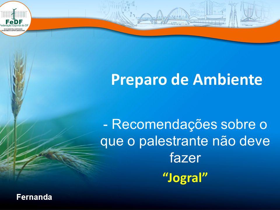 Preparo de Ambiente - Recomendações sobre o que o palestrante não deve fazer Jogral Fernanda