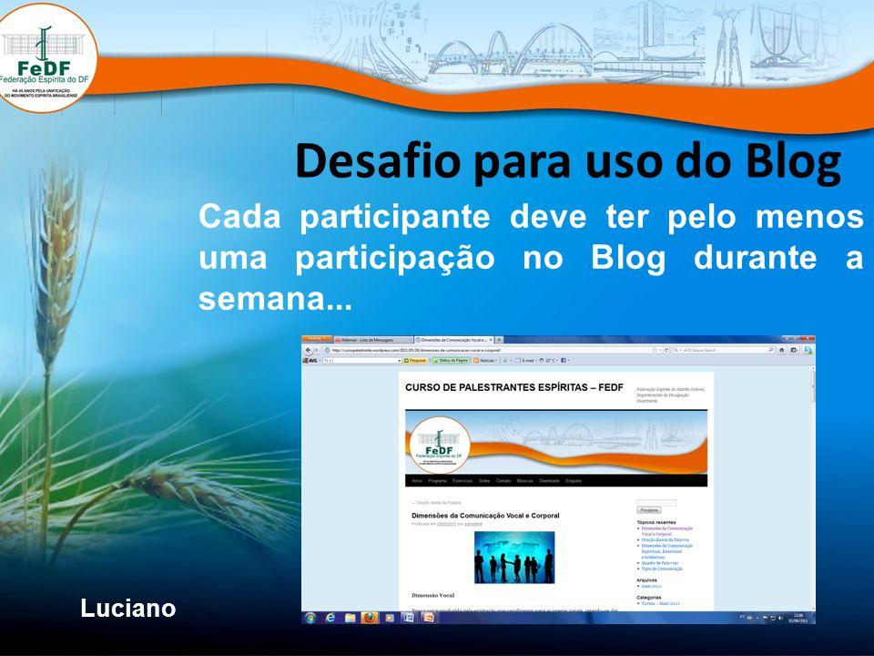 Desafio para uso do Blog Cada participante deve ter pelo menos uma participação no Blog durante a semana... Luciano