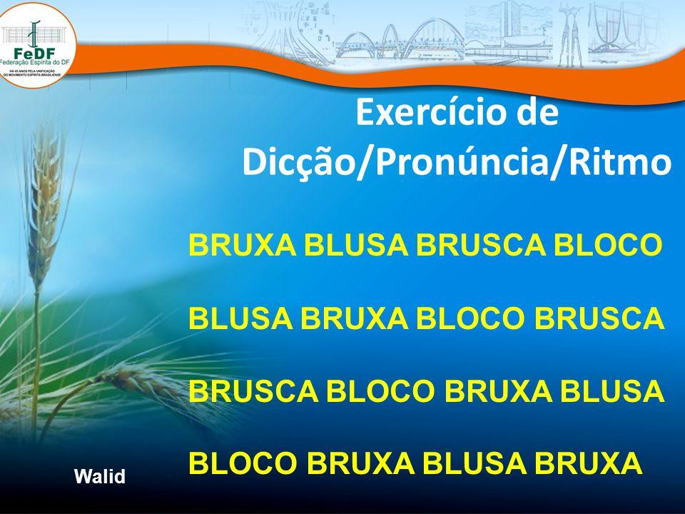 Exercício de Dicção/Pronúncia/Ritmo BRUXA BLUSA BRUSCA BLOCO BLUSA BRUXA BLOCO BRUSCA BRUSCA BLOCO BRUXA BLUSA BLOCO BRUXA BLUSA BRUXA