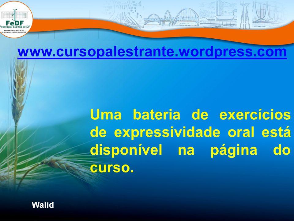 Walid www.cursopalestrante.wordpress.com Uma bateria de exercícios de expressividade oral está disponível na página do curso.