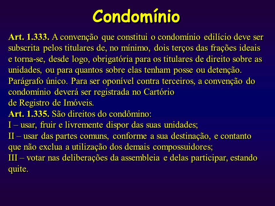 Condomínio Art. 1.333. A convenção que constitui o condomínio edilício deve ser subscrita pelos titulares de, no mínimo, dois terços das frações ideai