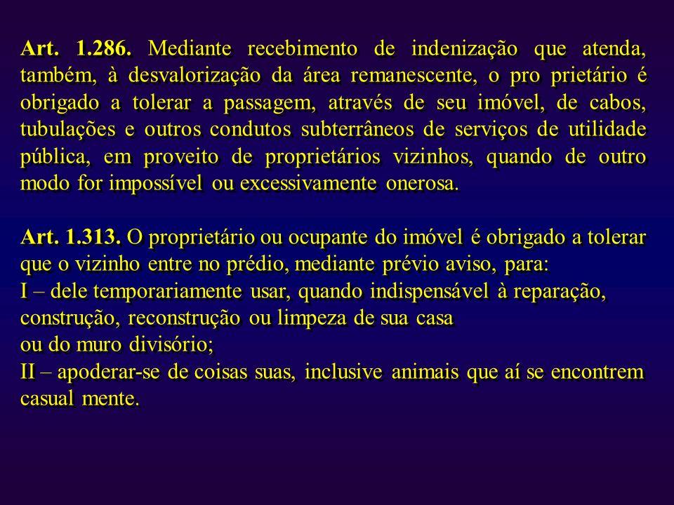 Art. 1.286. Mediante recebimento de indenização que atenda, também, à desvalorização da área remanescente, o pro prietário é obrigado a tolerar a pass