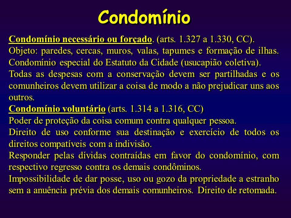 Condomínio Condomínio necessário ou forçado. (arts. 1.327 a 1.330, CC). Objeto: paredes, cercas, muros, valas, tapumes e formação de ilhas. Condomínio