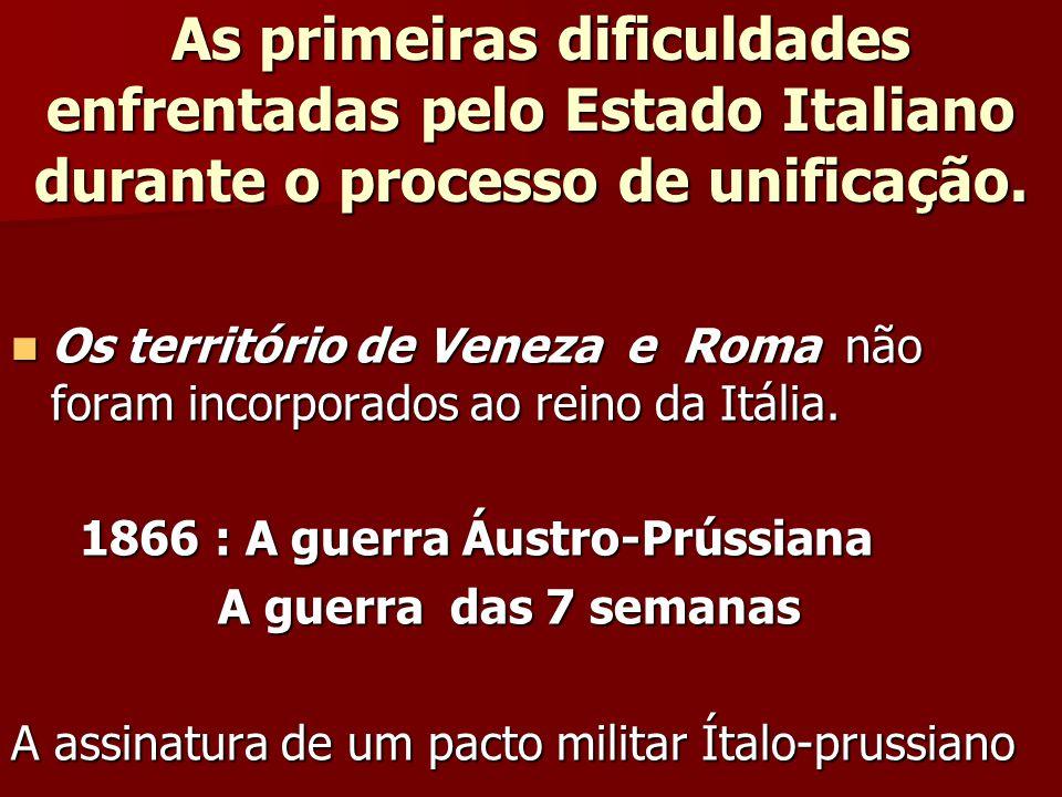 As primeiras dificuldades enfrentadas pelo Estado Italiano durante o processo de unificação. As primeiras dificuldades enfrentadas pelo Estado Italian
