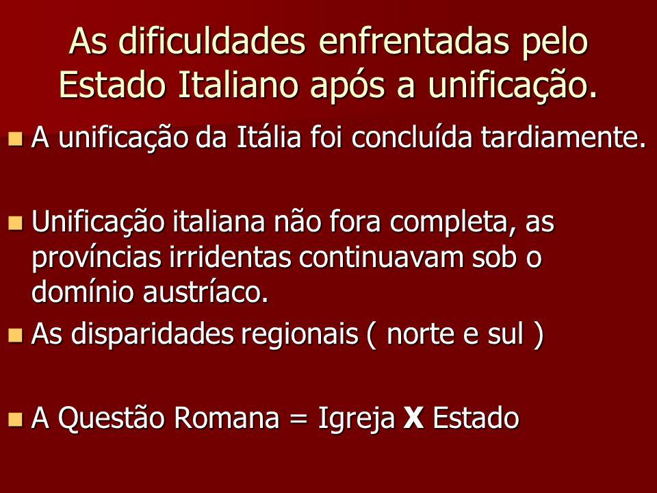 As dificuldades enfrentadas pelo Estado Italiano após a unificação. A unificação da Itália foi concluída tardiamente. A unificação da Itália foi concl