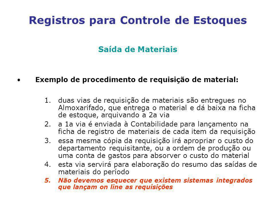 Saída de Materiais Exemplo de procedimento de requisição de material: 1.duas vias de requisição de materiais são entregues no Almoxarifado, que entreg
