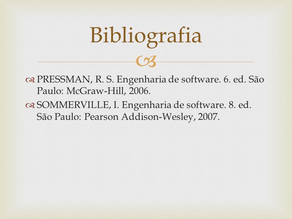 PRESSMAN, R.S. Engenharia de software. 6. ed. São Paulo: McGraw-Hill, 2006.