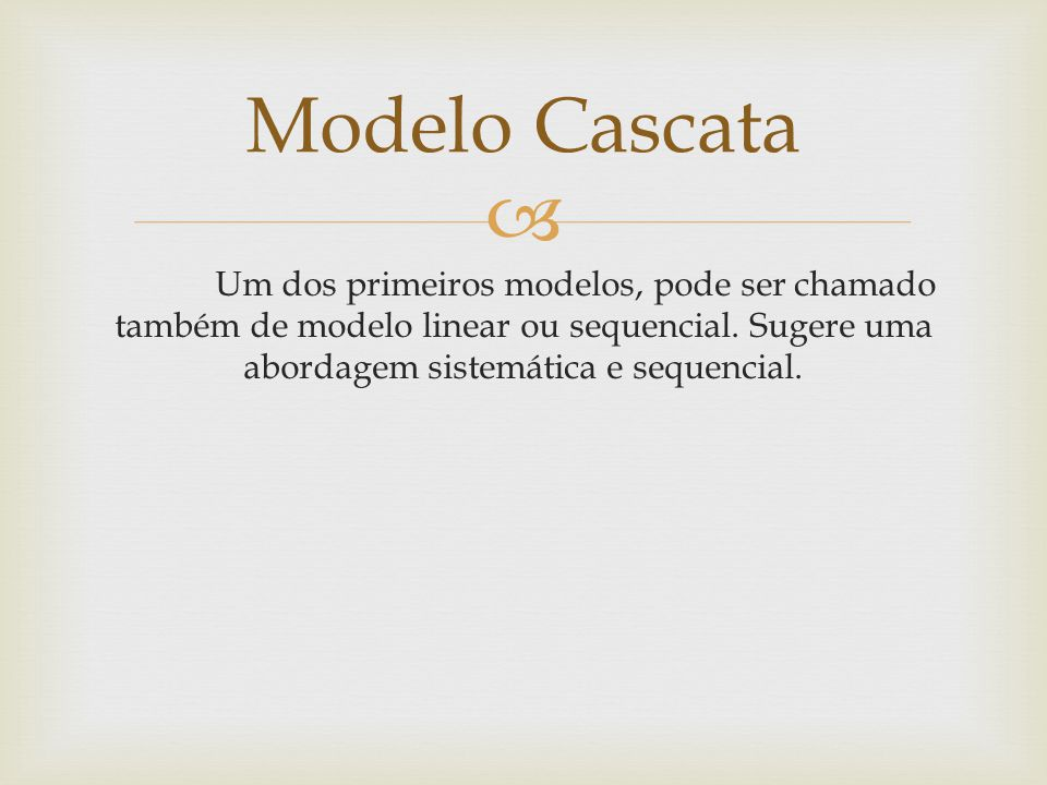 Um dos primeiros modelos, pode ser chamado também de modelo linear ou sequencial.