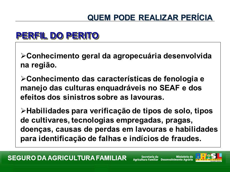 SEGURO DA AGRICULTURA FAMILIAR Conhecimento geral da agropecuária desenvolvida na região. Conhecimento das características de fenologia e manejo das c