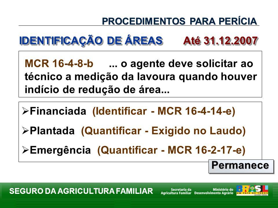 SEGURO DA AGRICULTURA FAMILIAR IDENTIFICAÇÃO DE ÁREAS Até 31.12.2007 PROCEDIMENTOS PARA PERÍCIA MCR 16-4-8-b... o agente deve solicitar ao técnico a m
