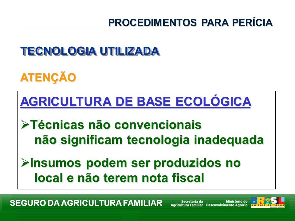 SEGURO DA AGRICULTURA FAMILIAR TECNOLOGIA UTILIZADA PROCEDIMENTOS PARA PERÍCIA AGRICULTURA DE BASE ECOLÓGICA Técnicas não convencionais não significam