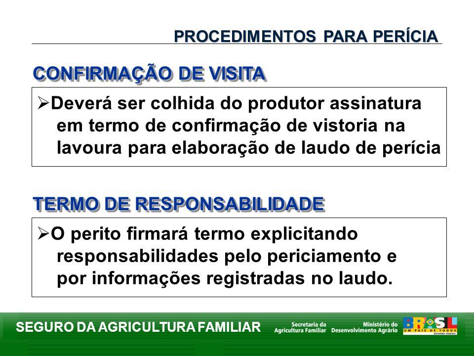 SEGURO DA AGRICULTURA FAMILIAR Deverá ser colhida do produtor assinatura em termo de confirmação de vistoria na lavoura para elaboração de laudo de pe