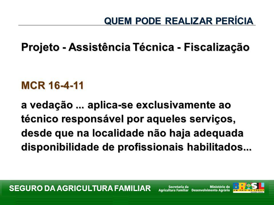 SEGURO DA AGRICULTURA FAMILIAR Projeto - Assistência Técnica - Fiscalização MCR 16-4-11 a vedação... aplica-se exclusivamente ao técnico responsável p
