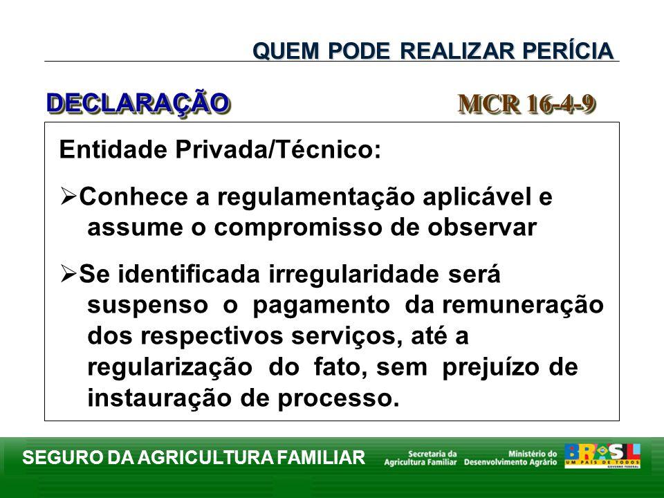 SEGURO DA AGRICULTURA FAMILIAR Entidade Privada/Técnico: Conhece a regulamentação aplicável e assume o compromisso de observar Se identificada irregul