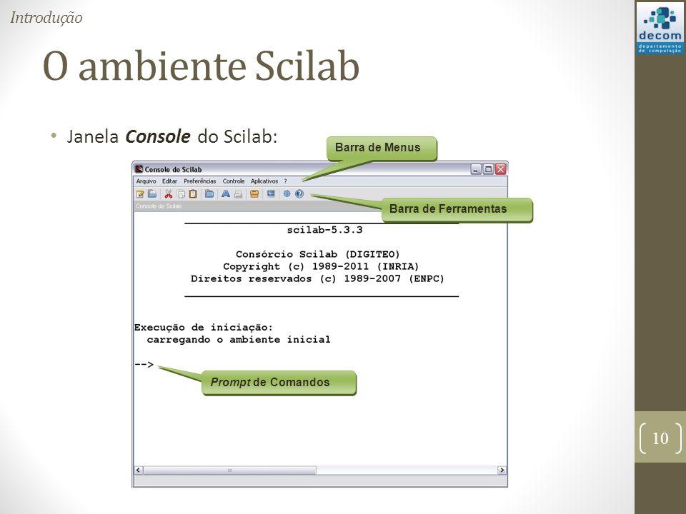 O ambiente Scilab Janela Console do Scilab: 10 Introdução Barra de Menus Barra de Ferramentas Prompt de Comandos