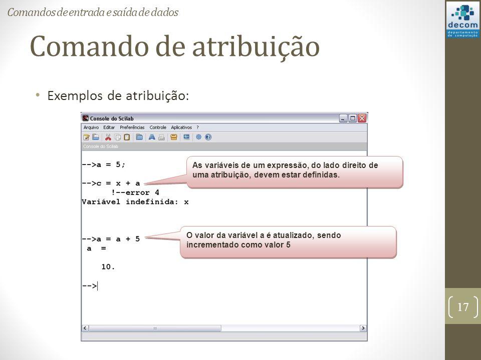 Comando de atribuição Exemplos de atribuição: 17 Comandos de entrada e saída de dados As variáveis de um expressão, do lado direito de uma atribuição,