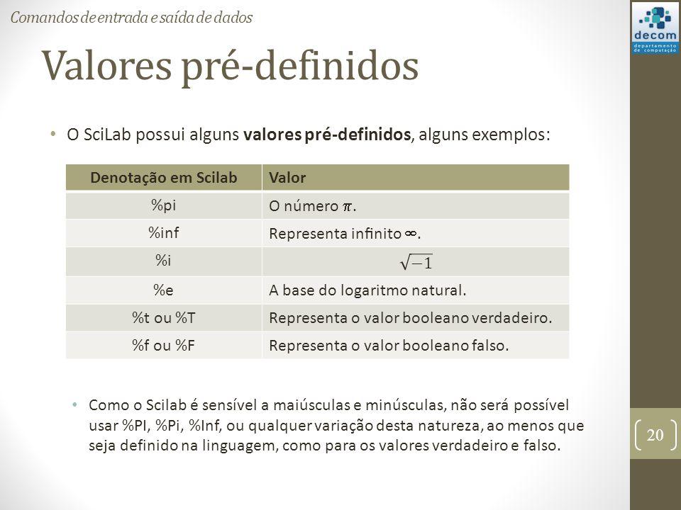 Valores pré-definidos O SciLab possui alguns valores pré-definidos, alguns exemplos: Como o Scilab é sensível a maiúsculas e minúsculas, não será poss
