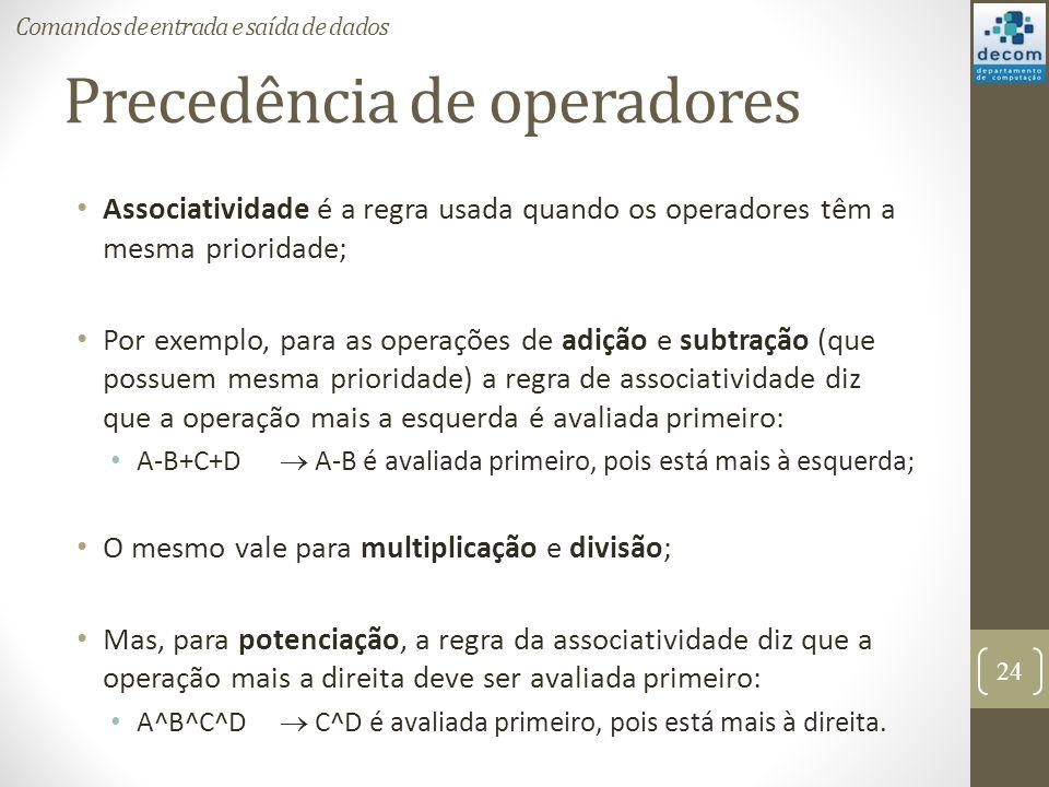 Precedência de operadores Associatividade é a regra usada quando os operadores têm a mesma prioridade; Por exemplo, para as operações de adição e subt