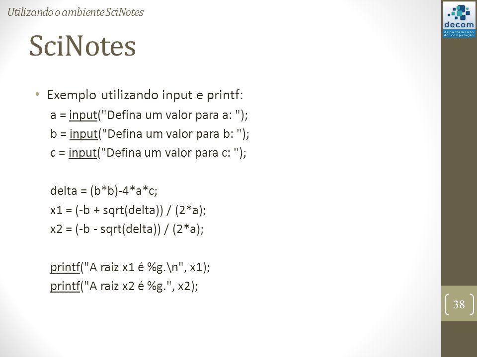 SciNotes Exemplo utilizando input e printf: a = input(