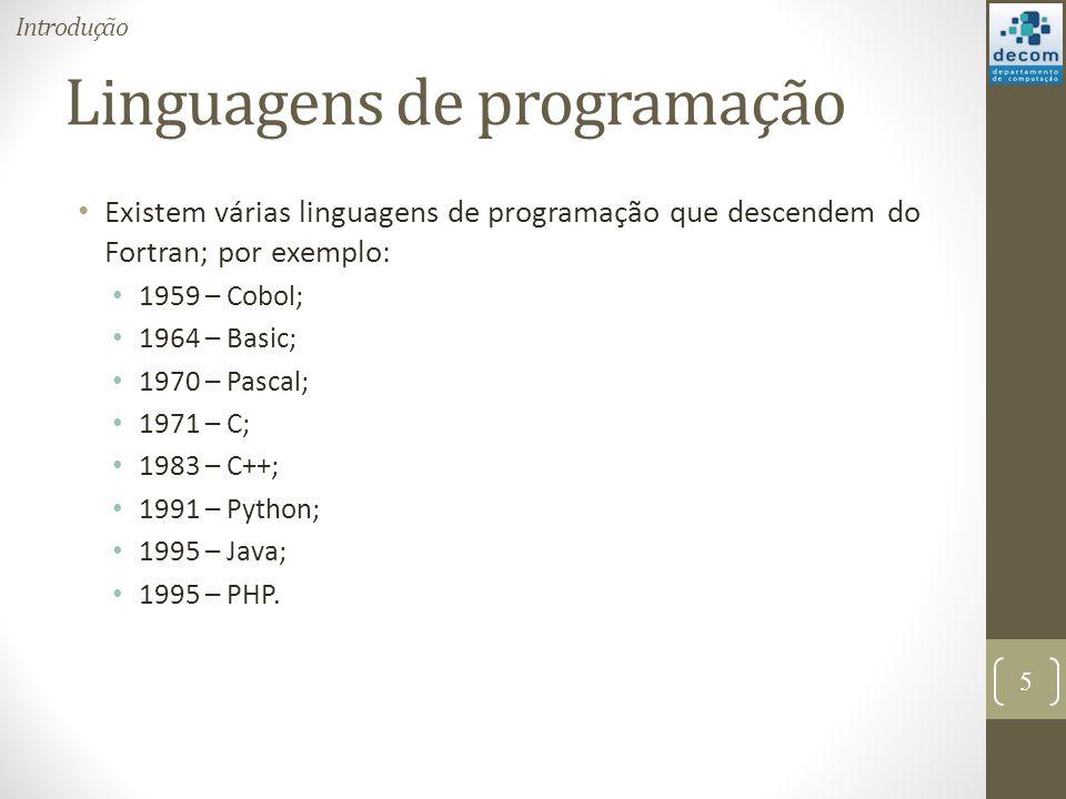 Linguagens de programação Existem várias linguagens de programação que descendem do Fortran; por exemplo: 1959 – Cobol; 1964 – Basic; 1970 – Pascal; 1