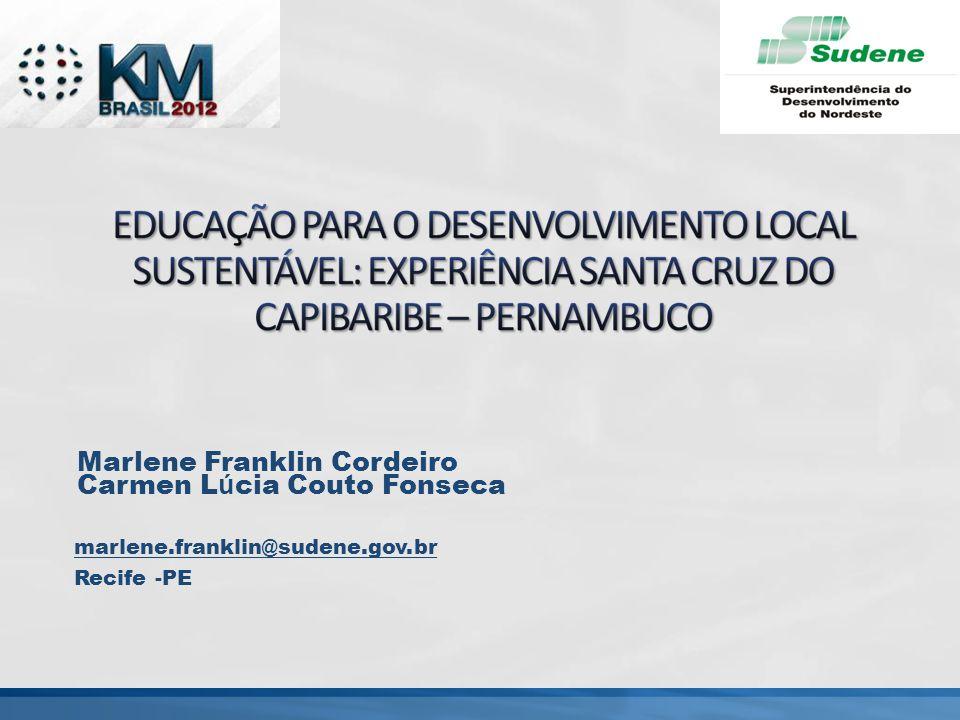 Marlene Franklin Cordeiro Carmen L ú cia Couto Fonseca marlene.franklin@sudene.gov.br Recife -PE