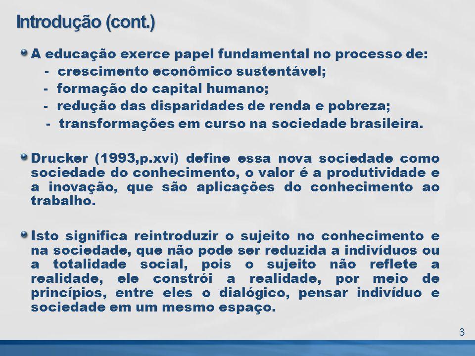 A educação exerce papel fundamental no processo de: - crescimento econômico sustentável; - formação do capital humano; - redução das disparidades de r