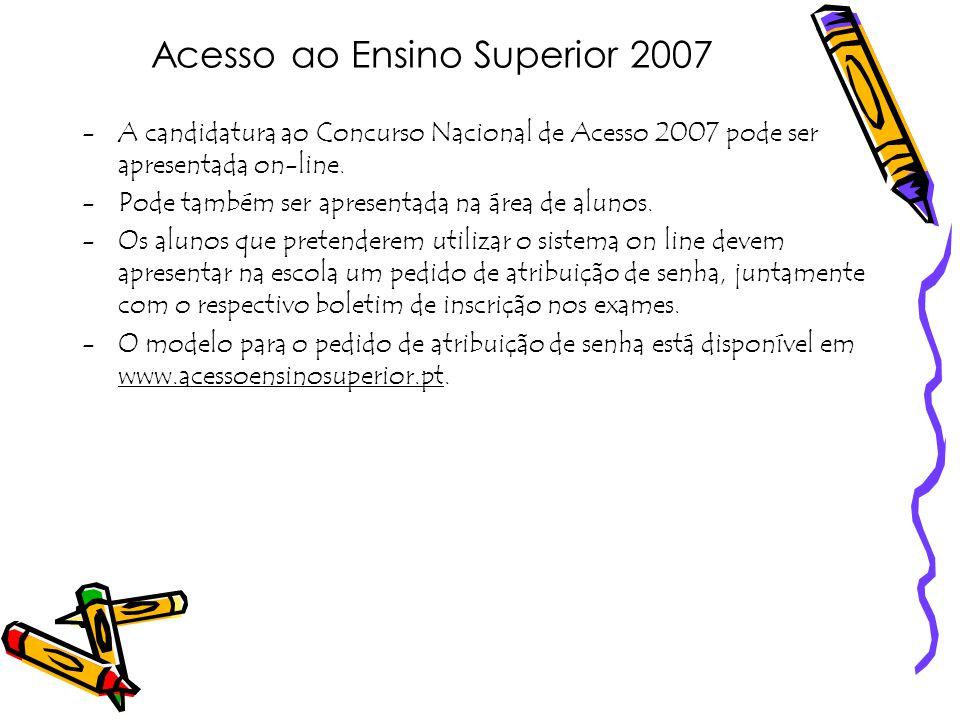 Acesso ao Ensino Superior 2007 -A candidatura ao Concurso Nacional de Acesso 2007 pode ser apresentada on-line. -Pode também ser apresentada na área d