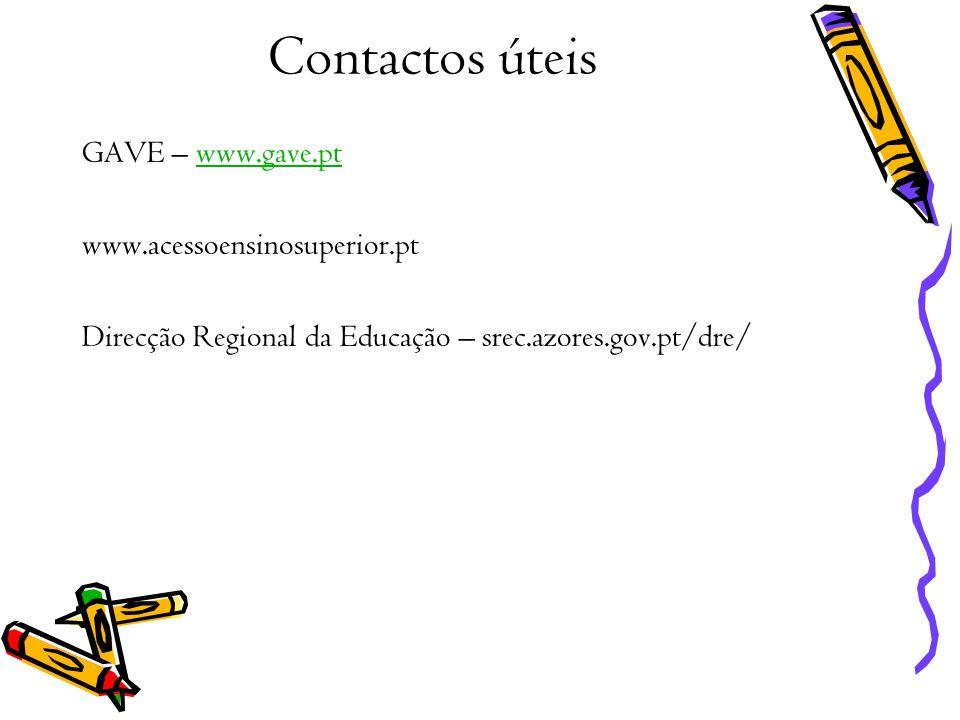Contactos úteis GAVE – www.gave.ptwww.gave.pt www.acessoensinosuperior.pt Direcção Regional da Educação – srec.azores.gov.pt/dre/