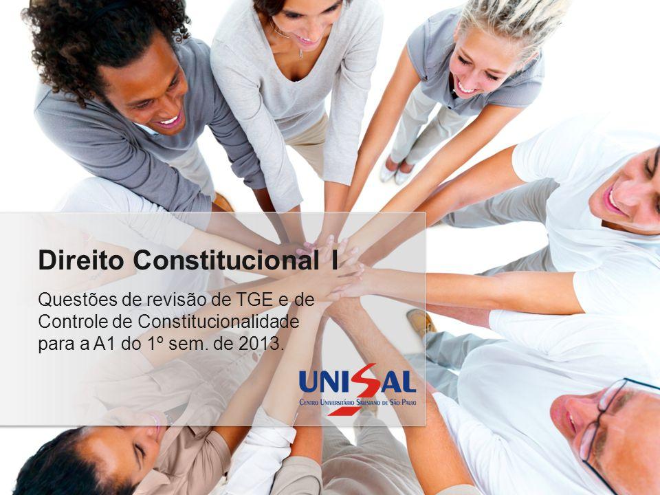 Questões de revisão de TGE e de Controle de Constitucionalidade para a A1 do 1º sem. de 2013. Direito Constitucional I
