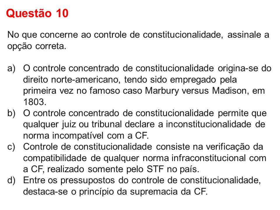 No que concerne ao controle de constitucionalidade, assinale a opção correta. a)O controle concentrado de constitucionalidade origina-se do direito no