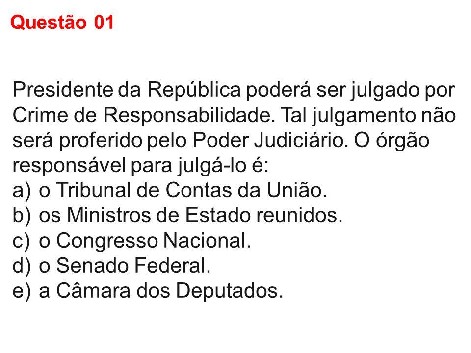 Presidente da República poderá ser julgado por Crime de Responsabilidade. Tal julgamento não será proferido pelo Poder Judiciário. O órgão responsável