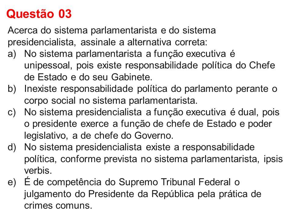 Acerca do sistema parlamentarista e do sistema presidencialista, assinale a alternativa correta: a)No sistema parlamentarista a função executiva é uni