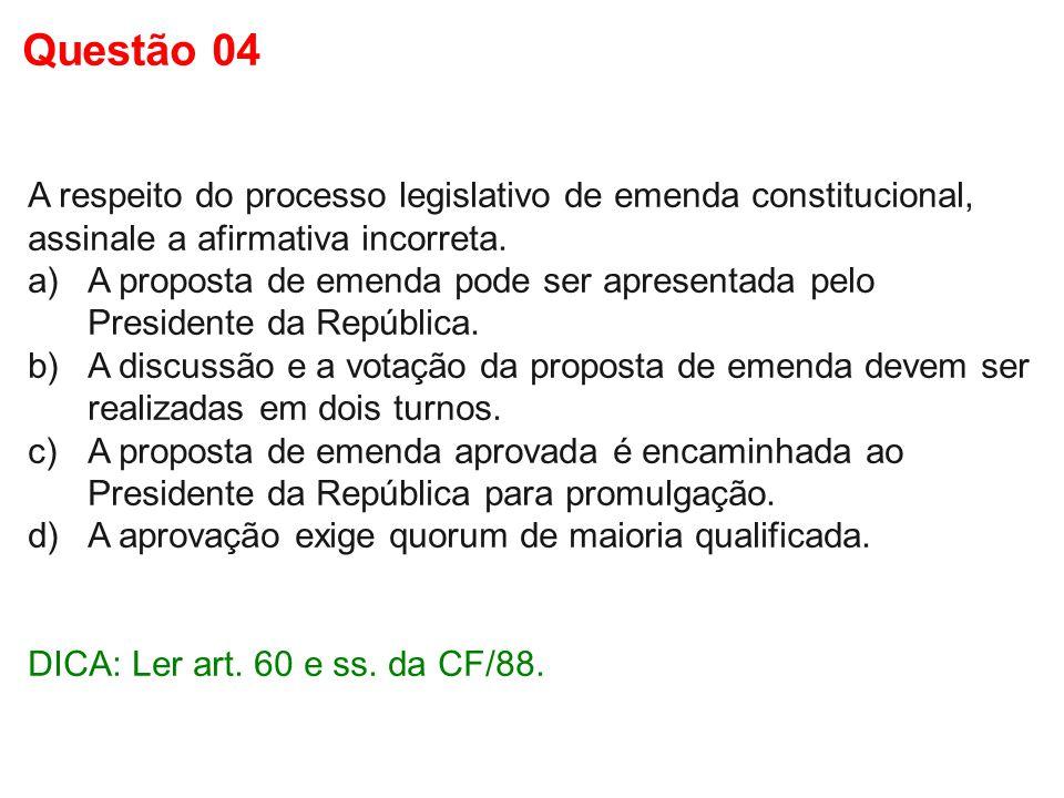 A respeito do processo legislativo de emenda constitucional, assinale a afirmativa incorreta. a)A proposta de emenda pode ser apresentada pelo Preside